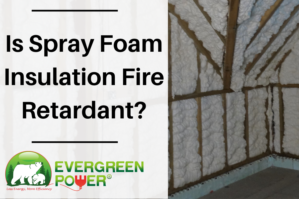 Is Spray Foam Insulation Fire Retardant?
