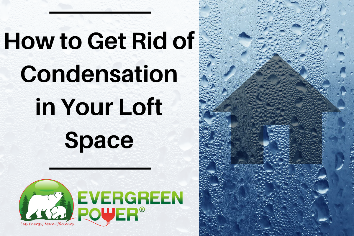 How to Get Rid of Condensation in Your Loft Space