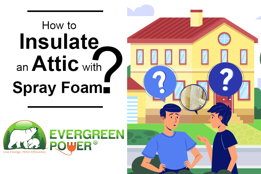 How to Insulate an Attic with Spray Foam?